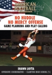 No Huddle No Mercy Offense - Game Planning and Play Calling